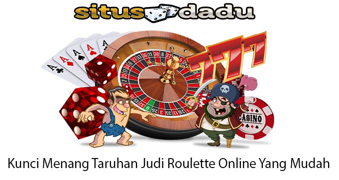 Kunci Menang Taruhan Judi Roulette Online Yang Mudah