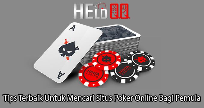 Tips Terbaik Untuk Mencari Situs Poker Online Bagi Pemula