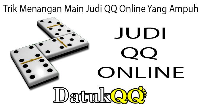 Trik Menangan Main Judi QQ Online Yang Ampuh